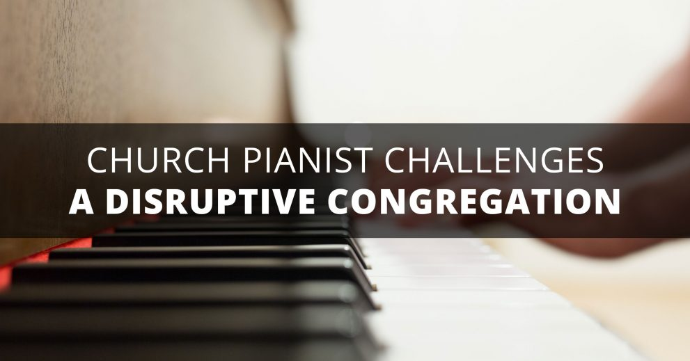 Church Pianist Challenge: Disruptive Congregation
